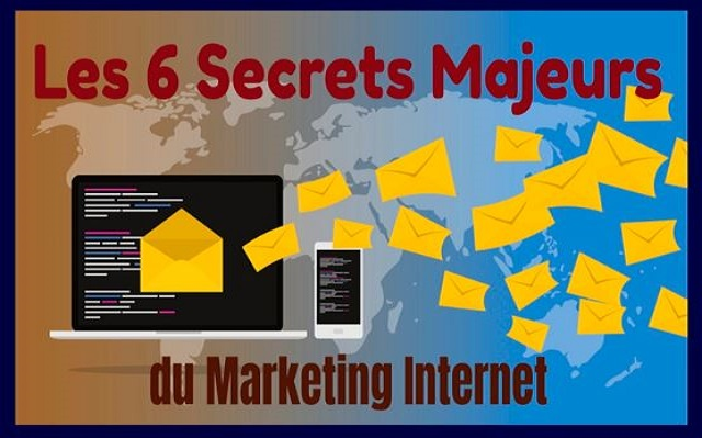 Les 6 Secrets Majeurs du Marketing Internet